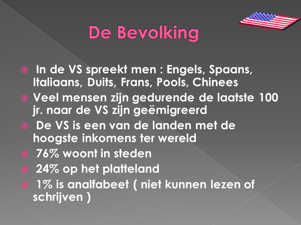 De Bevolking In de VS spreekt men : Engels, Spaans, Italiaans, Duits, Frans, Pools, Chinees.