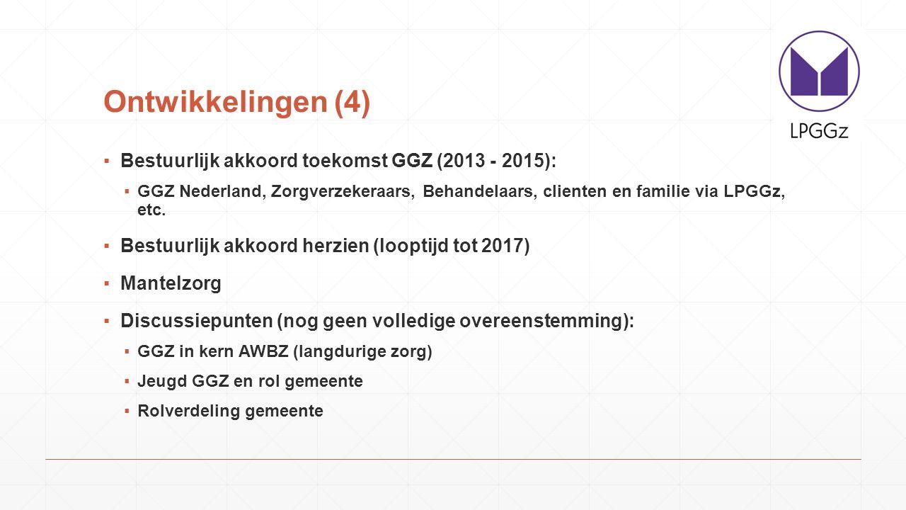 Ontwikkelingen (4) Bestuurlijk akkoord toekomst GGZ (2013 - 2015):