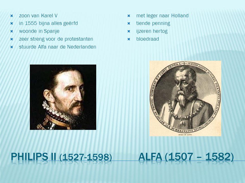 PhiLips II (1527-1598) Alfa (1507 – 1582) zoon van Karel V
