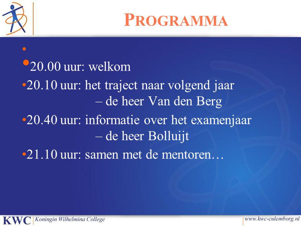 Programma 20.00 uur: welkom. 20.10 uur: het traject naar volgend jaar – de heer Van den Berg.