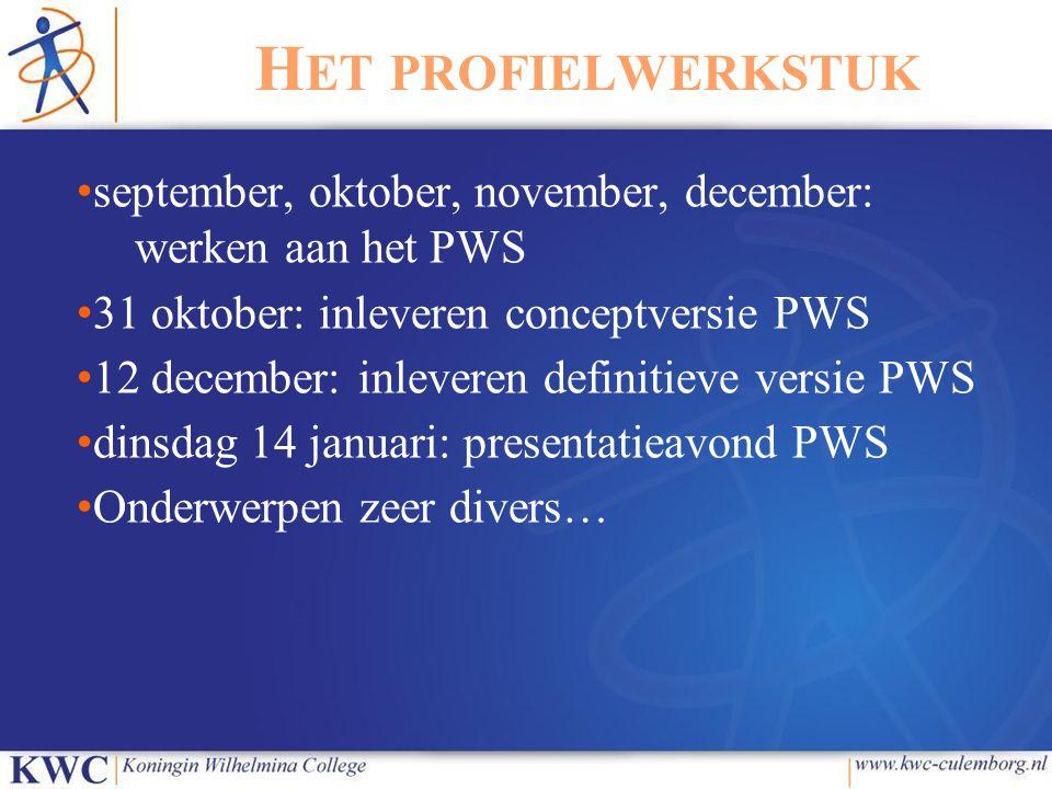 Het profielwerkstuk september, oktober, november, december: werken aan het PWS. 31 oktober: inleveren conceptversie PWS.