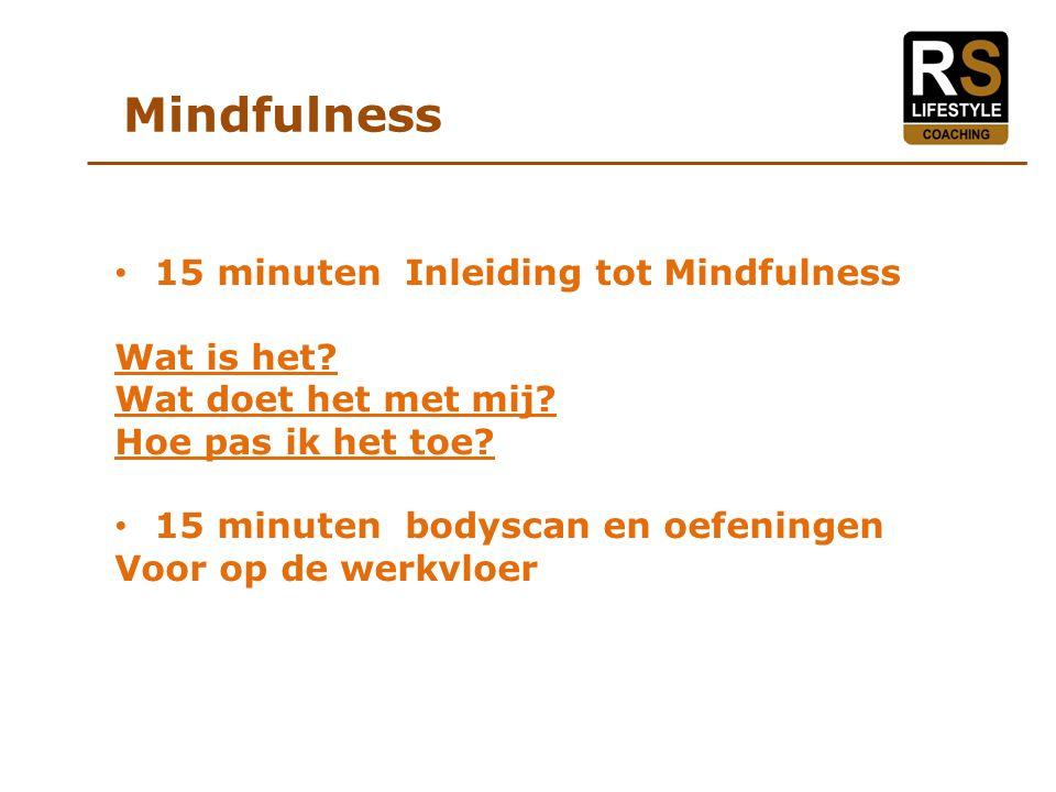 Mindfulness 15 minuten Inleiding tot Mindfulness Wat is het