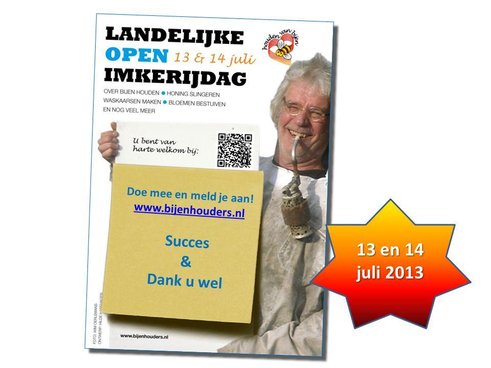 13 en 14 juli 2013 Succes & Dank u wel Doe mee en meld je aan!