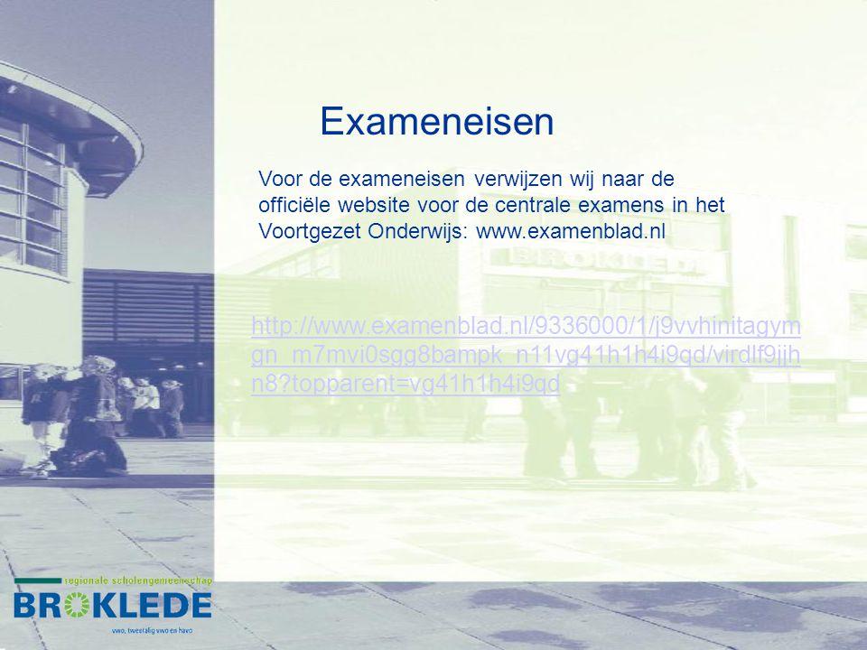 Exameneisen Voor de exameneisen verwijzen wij naar de officiële website voor de centrale examens in het Voortgezet Onderwijs: www.examenblad.nl.