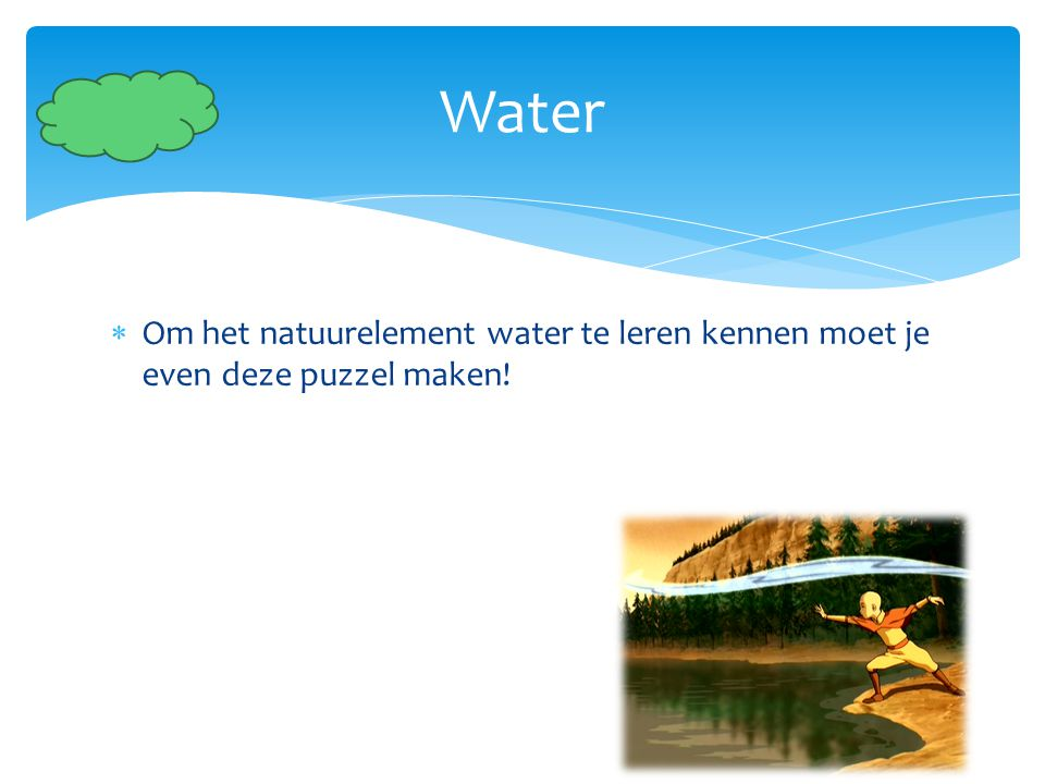 Water Om het natuurelement water te leren kennen moet je even deze puzzel maken!