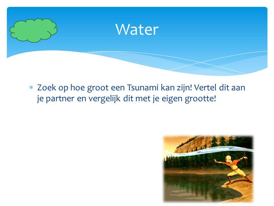 Water Zoek op hoe groot een Tsunami kan zijn.