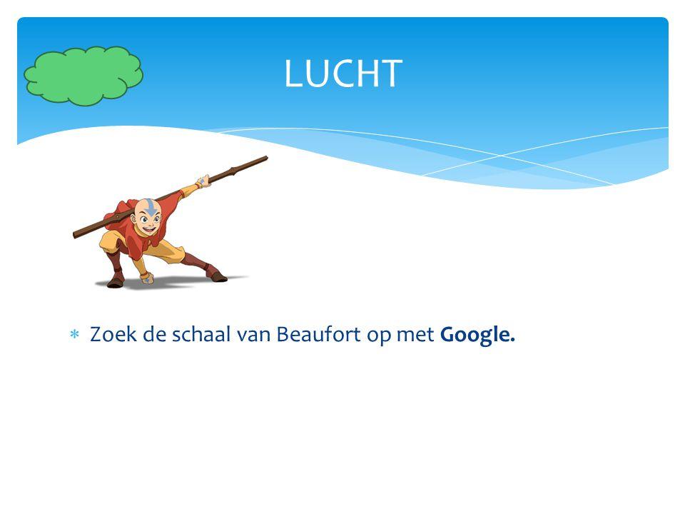 LUCHT Zoek de schaal van Beaufort op met Google.
