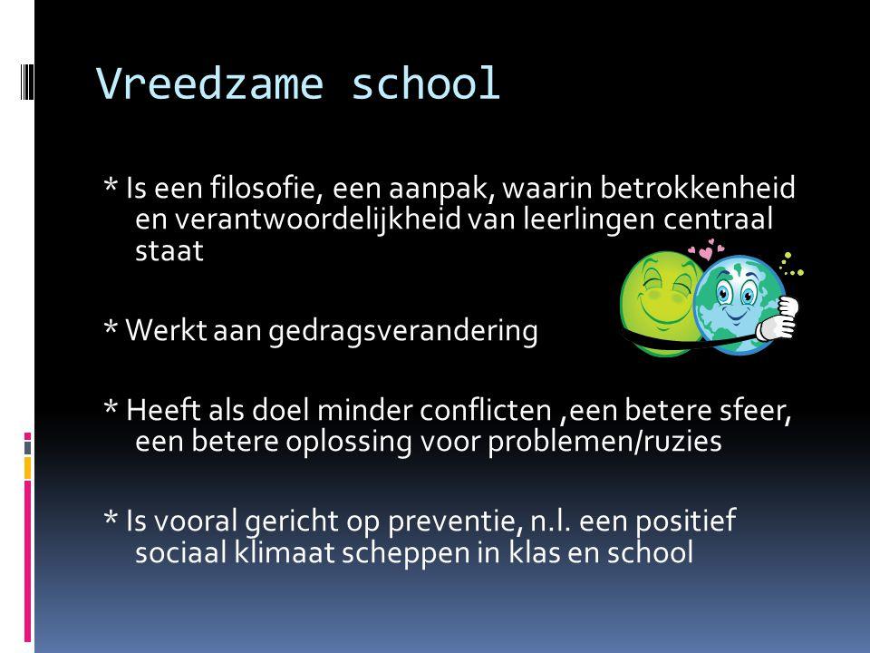 Vreedzame school * Is een filosofie, een aanpak, waarin betrokkenheid en verantwoordelijkheid van leerlingen centraal staat.