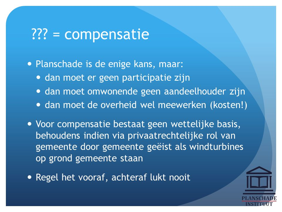 = compensatie Planschade is de enige kans, maar: