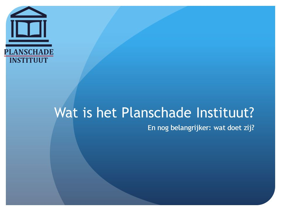 Wat is het Planschade Instituut