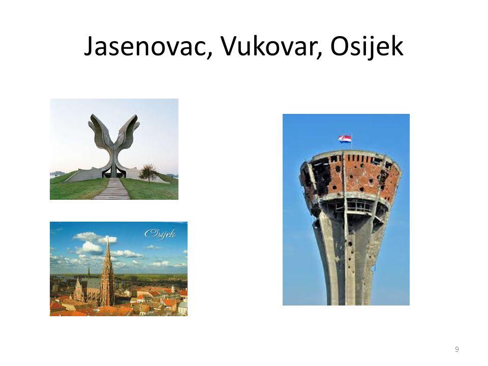 Jasenovac, Vukovar, Osijek
