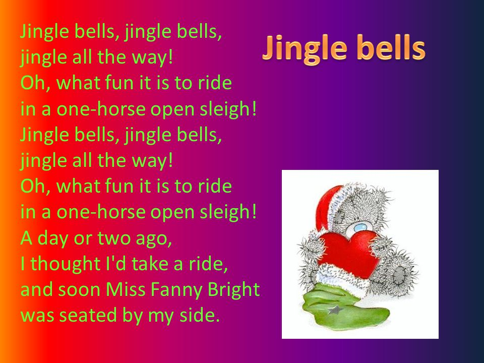 Jingle bells, jingle bells, jingle all the way