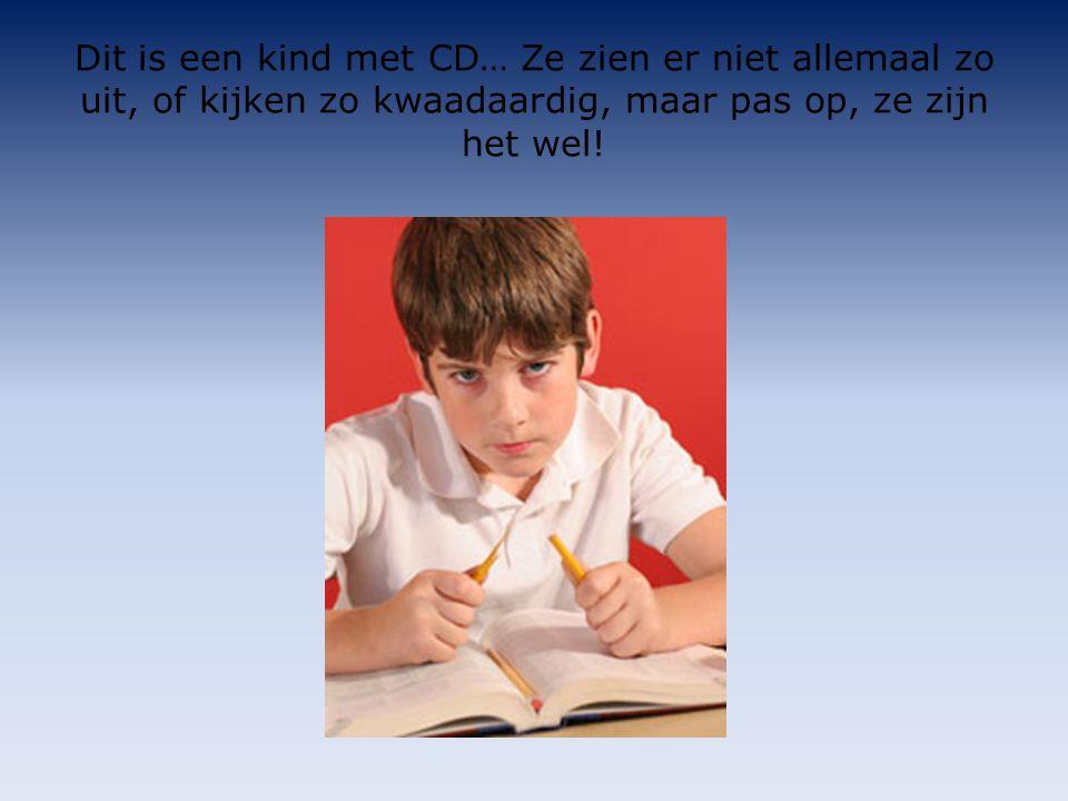 Dit is een kind met CD… Ze zien er niet allemaal zo uit, of kijken zo kwaadaardig, maar pas op, ze zijn het wel!