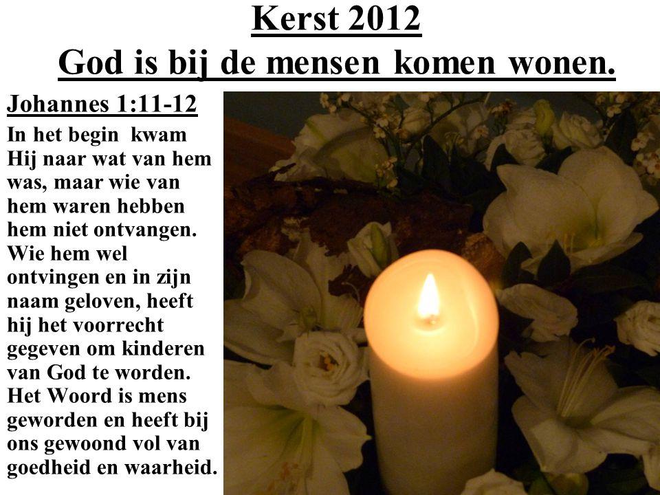 Kerst 2012 God is bij de mensen komen wonen.