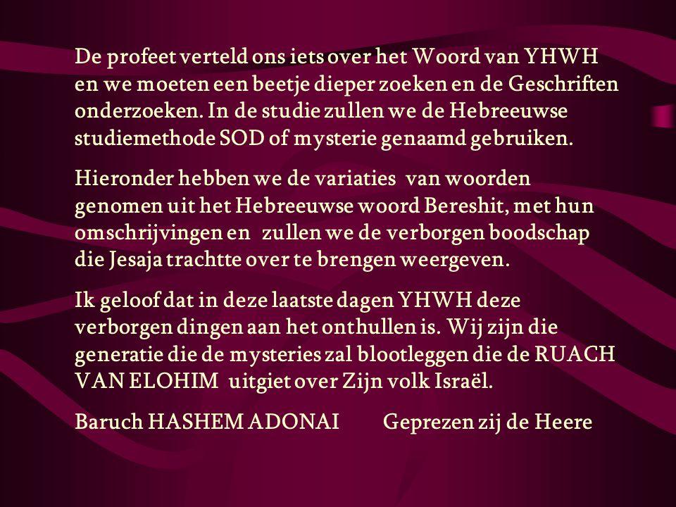 De profeet verteld ons iets over het Woord van YHWH en we moeten een beetje dieper zoeken en de Geschriften onderzoeken. In de studie zullen we de Hebreeuwse studiemethode SOD of mysterie genaamd gebruiken.