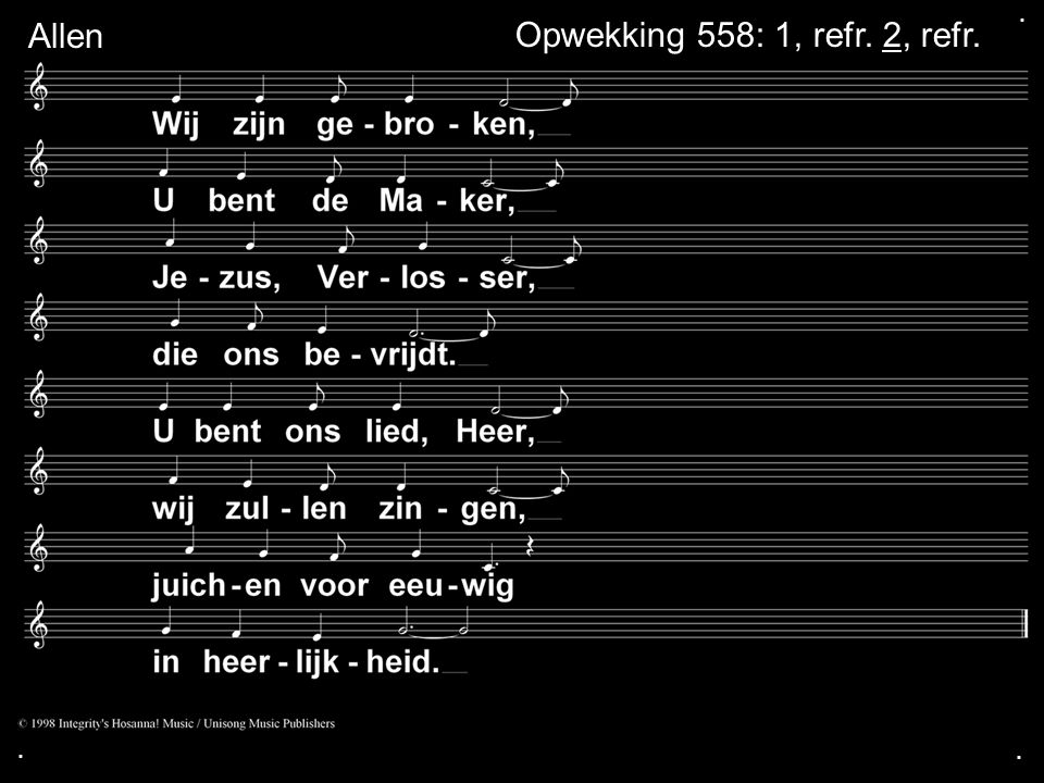 . Allen Opwekking 558: 1, refr. 2, refr. . .