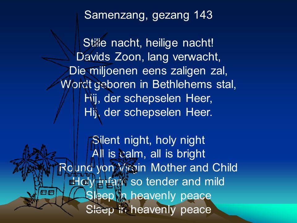 Stille nacht, heilige nacht! Davids Zoon, lang verwacht,
