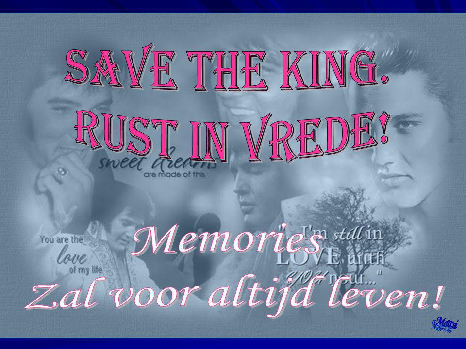 Save the King. Rust in vrede! Memories Zal voor altijd leven! Marcsi