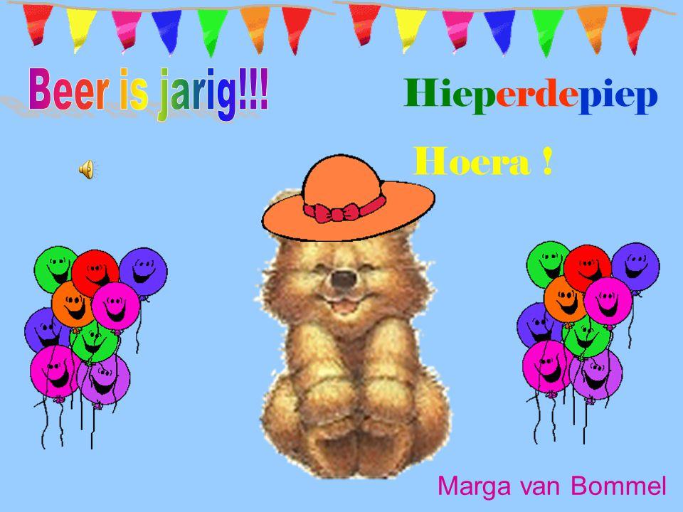 Beer is jarig!!! Hieperdepiep Hoera ! Marga van Bommel