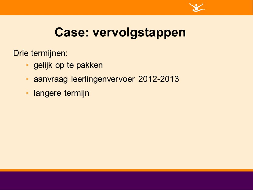 Case: vervolgstappen Drie termijnen: gelijk op te pakken