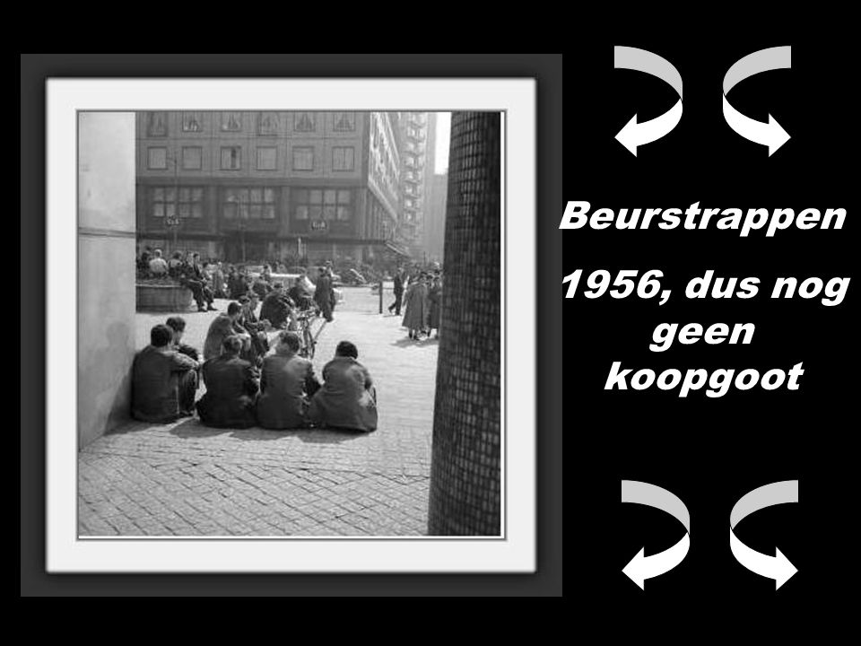 Beurstrappen 1956, dus nog geen koopgoot