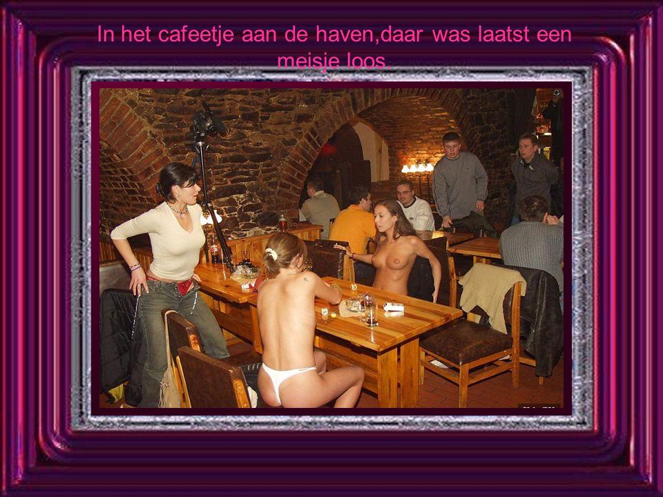 In het cafeetje aan de haven,daar was laatst een meisje loos.