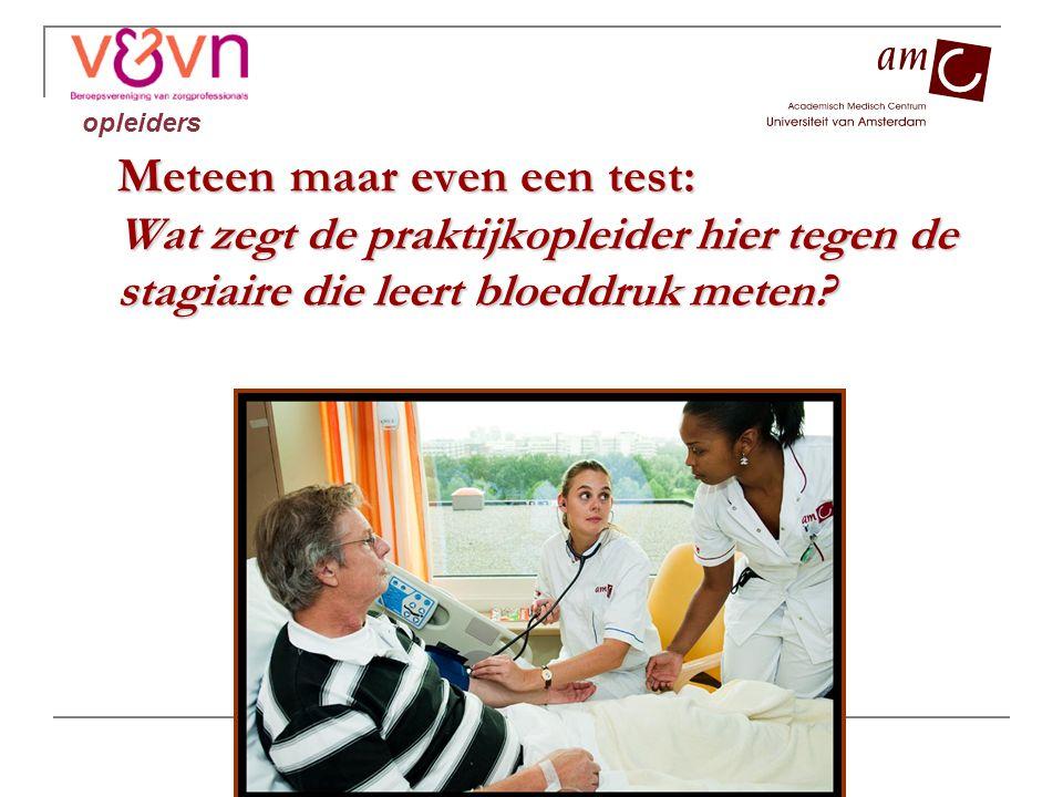 opleiders Meteen maar even een test: Wat zegt de praktijkopleider hier tegen de stagiaire die leert bloeddruk meten