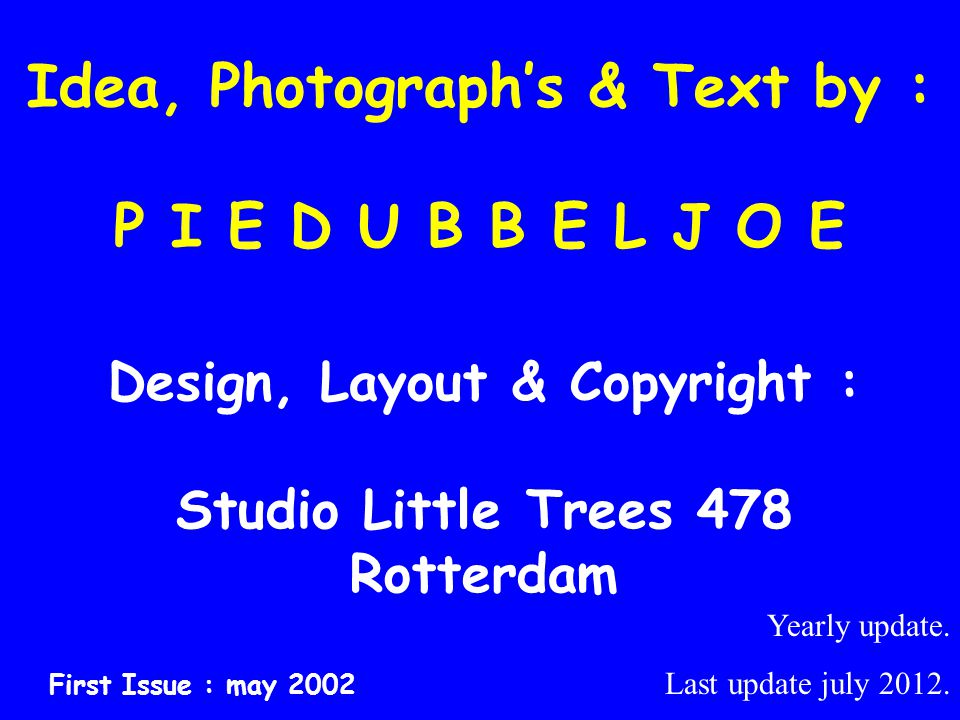 Idea, Photograph's & Text by : P I E D U B B E L J O E