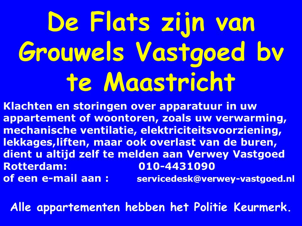 De Flats zijn van Grouwels Vastgoed bv te Maastricht
