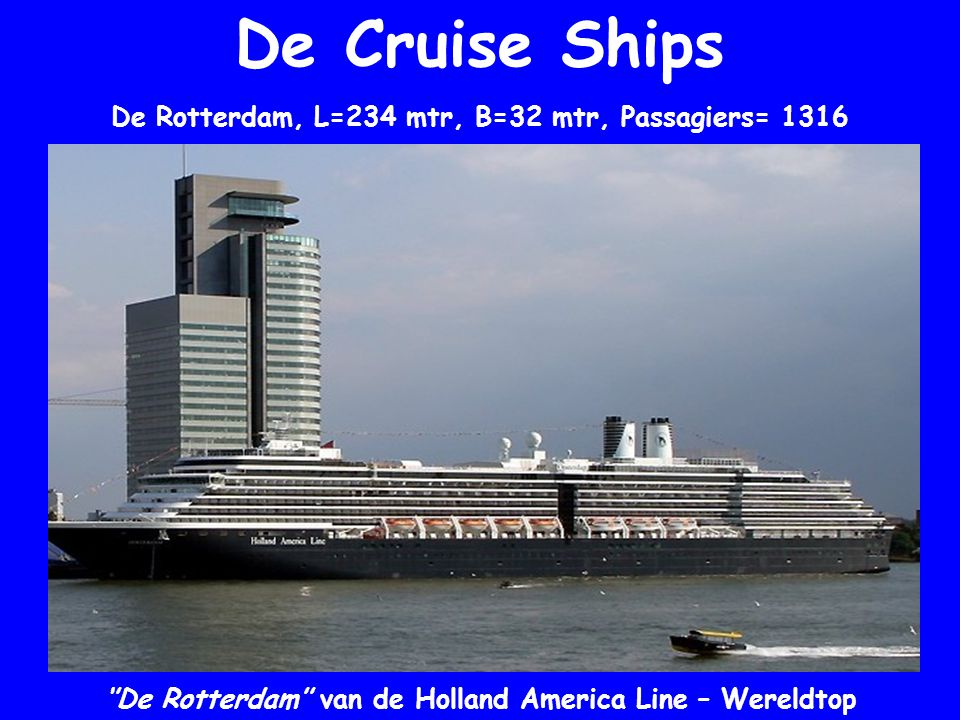 De Cruise Ships De Rotterdam, L=234 mtr, B=32 mtr, Passagiers= 1316