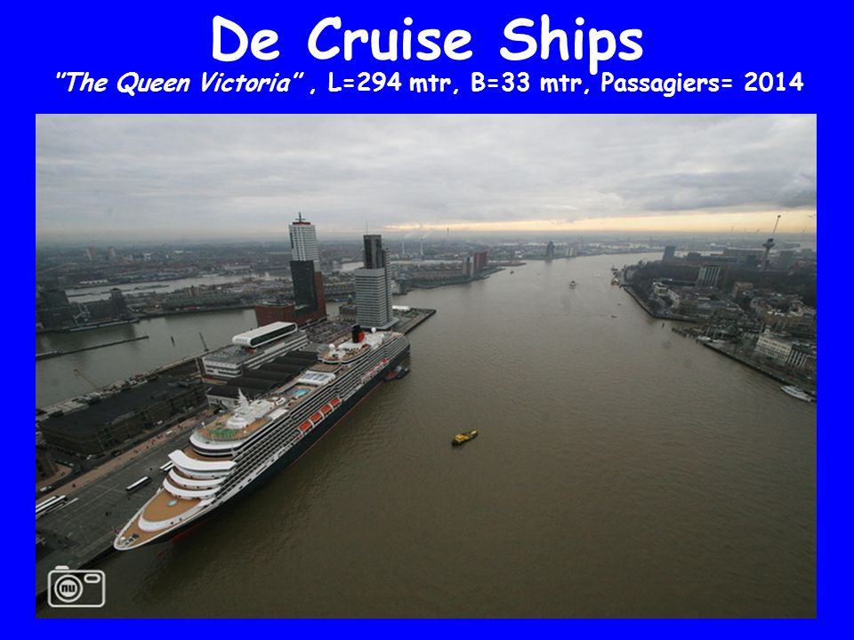 ''The Queen Victoria'' , L=294 mtr, B=33 mtr, Passagiers= 2014