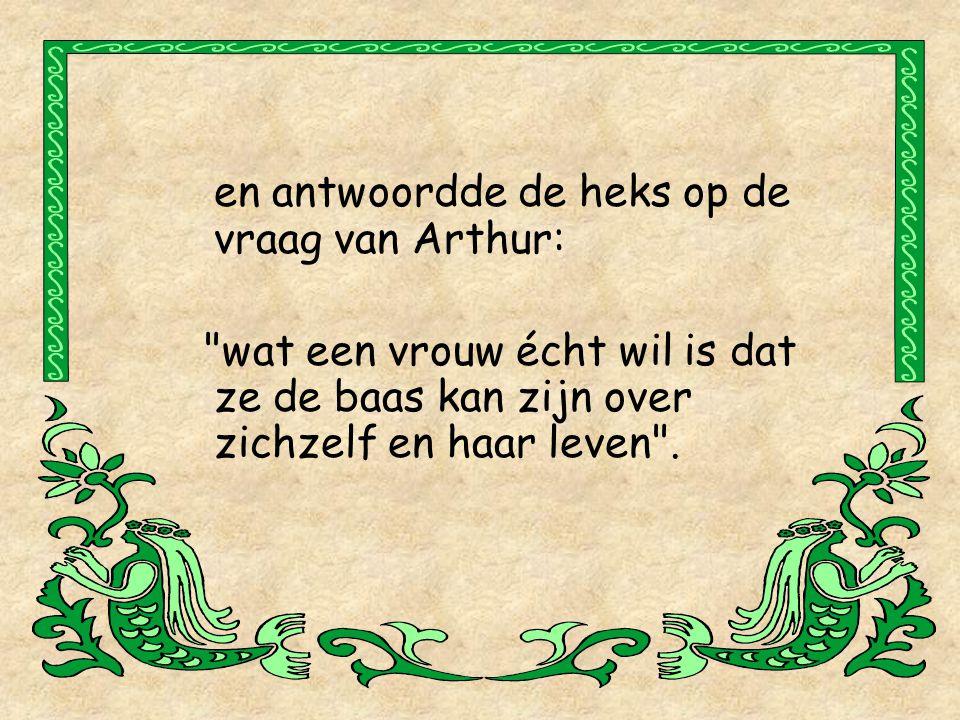 en antwoordde de heks op de vraag van Arthur: