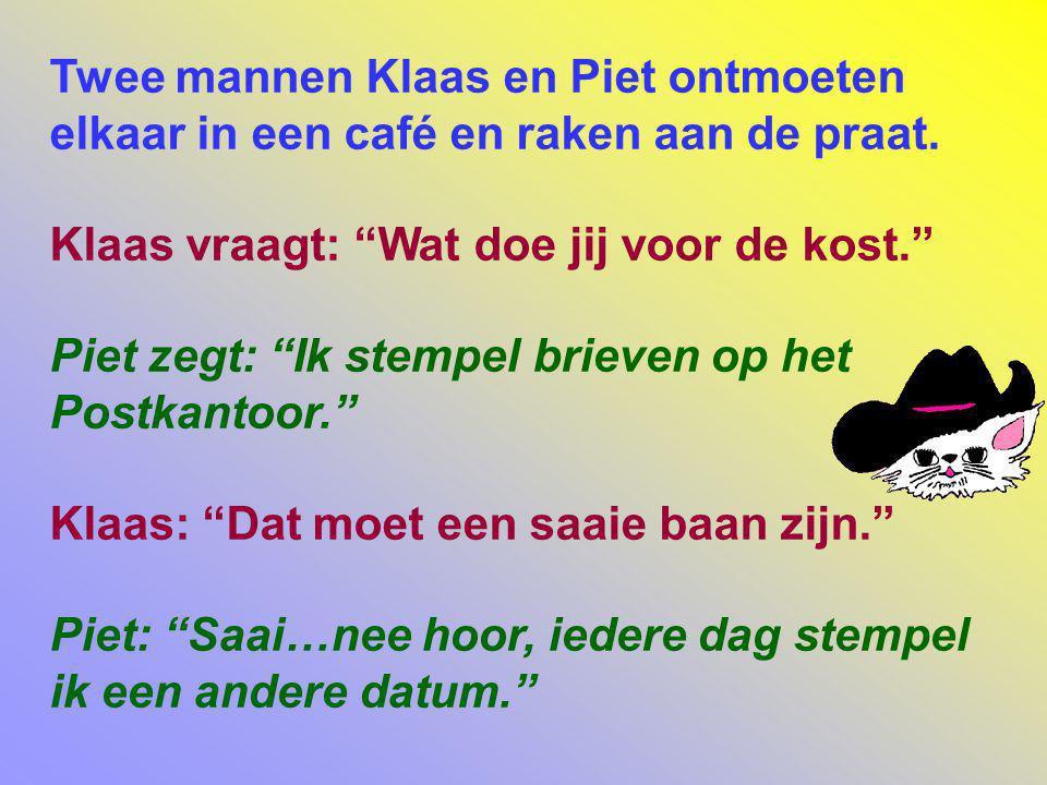 Twee mannen Klaas en Piet ontmoeten elkaar in een café en raken aan de praat.