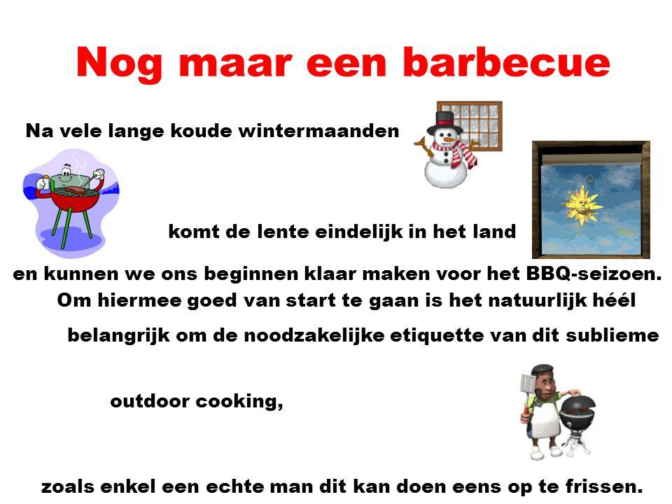 Nog maar een barbecue Na vele lange koude wintermaanden