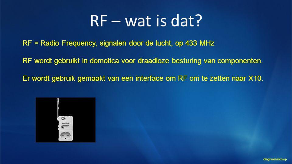 RF – wat is dat RF = Radio Frequency, signalen door de lucht, op 433 MHz. RF wordt gebruikt in domotica voor draadloze besturing van componenten.