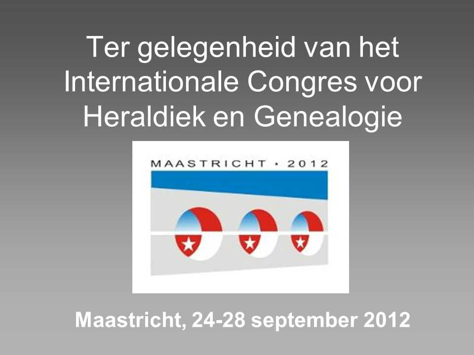 Ter gelegenheid van het Internationale Congres voor Heraldiek en Genealogie Maastricht, september 2012