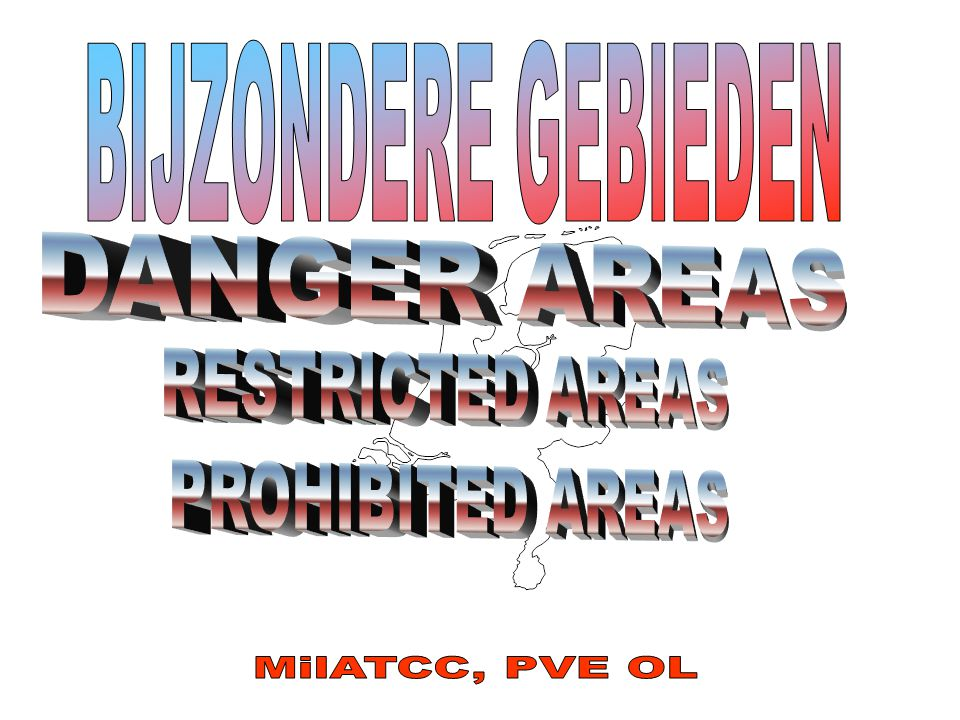 BIJZONDERE GEBIEDEN DANGER AREAS RESTRICTED AREAS PROHIBITED AREAS MilATCC, PVE OL