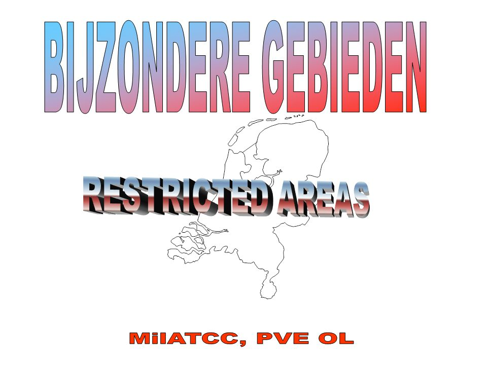 BIJZONDERE GEBIEDEN RESTRICTED AREAS MilATCC, PVE OL