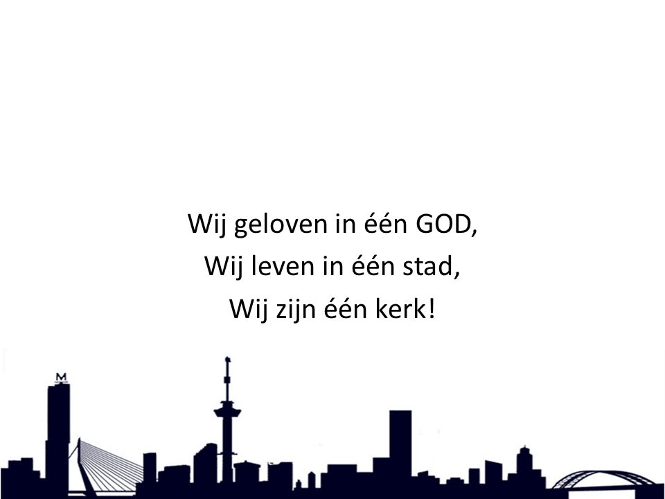 Wij geloven in één GOD, Wij leven in één stad, Wij zijn één kerk!