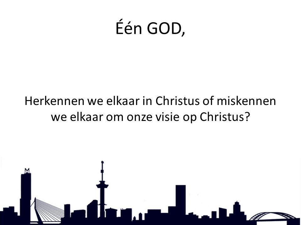 Één GOD, Herkennen we elkaar in Christus of miskennen we elkaar om onze visie op Christus