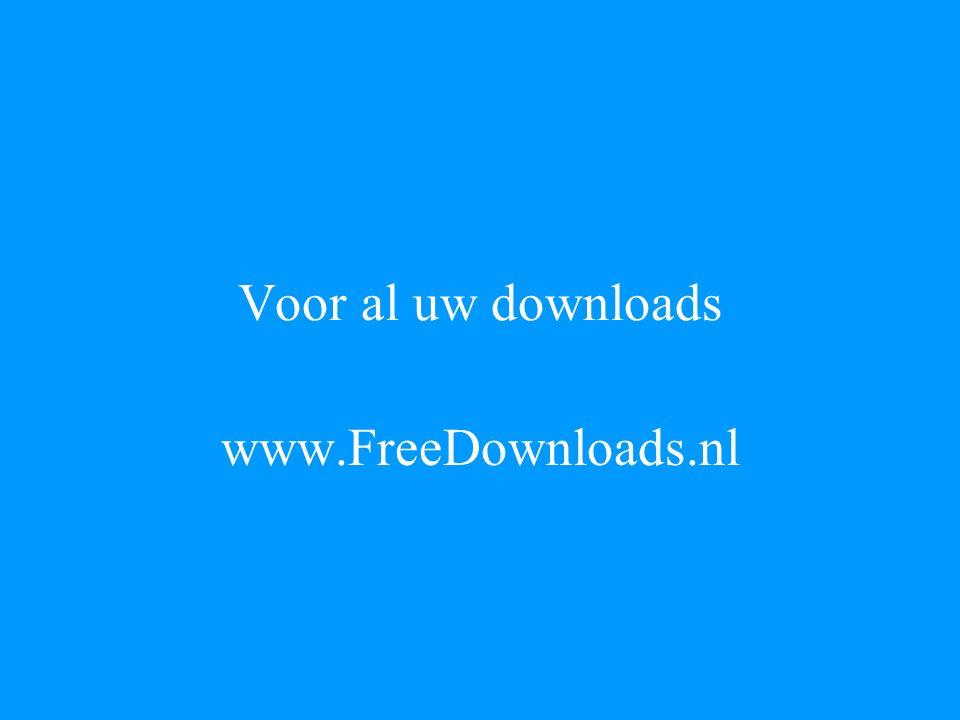 Voor al uw downloads www.FreeDownloads.nl