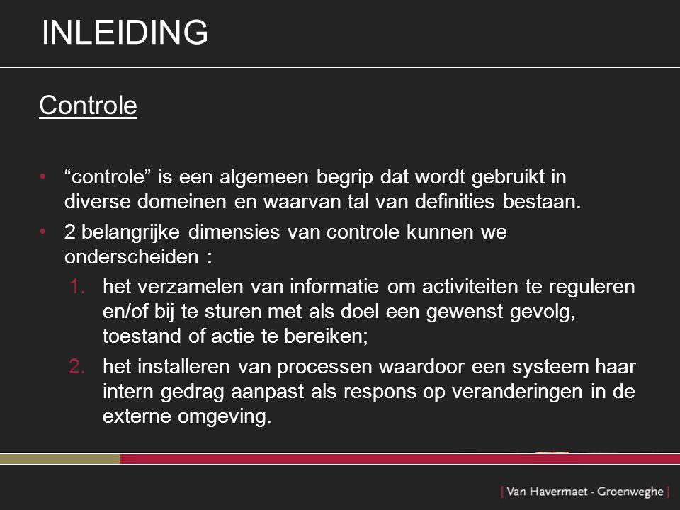 INLEIDING Controle. controle is een algemeen begrip dat wordt gebruikt in diverse domeinen en waarvan tal van definities bestaan.