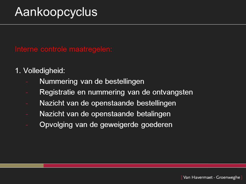 Aankoopcyclus Interne controle maatregelen: 1. Volledigheid: