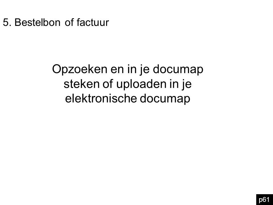 5. Bestelbon of factuur Opzoeken en in je documap steken of uploaden in je elektronische documap.