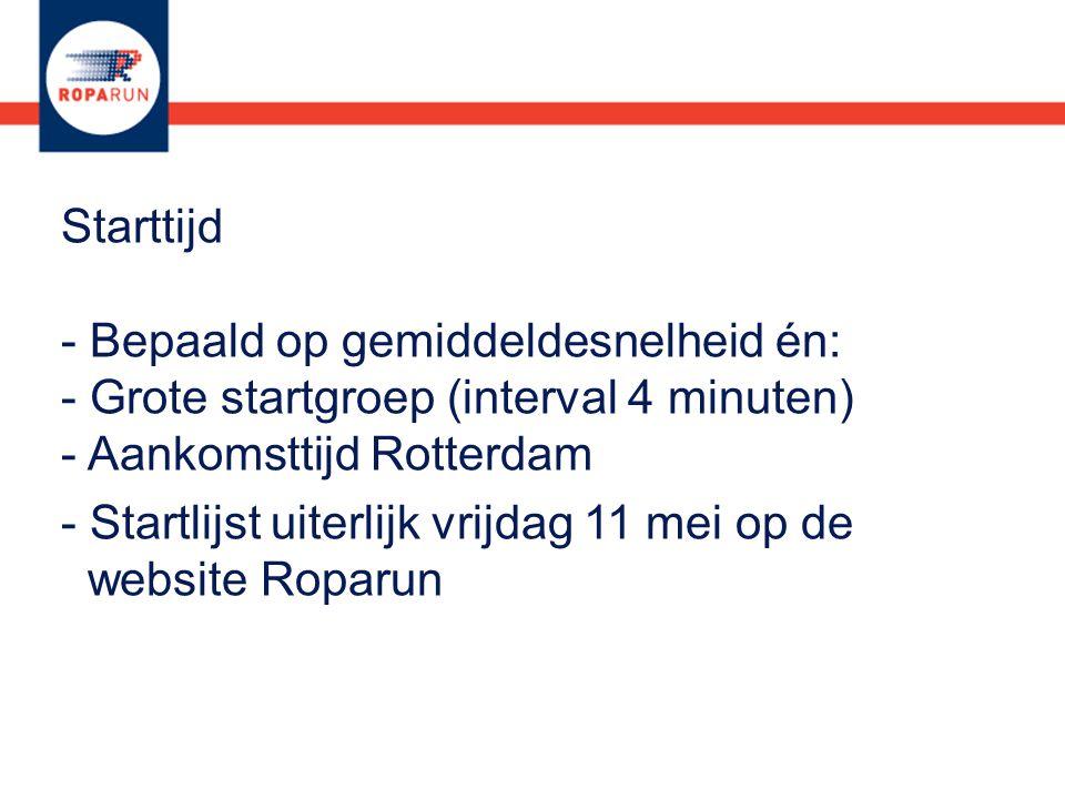 Starttijd - Bepaald op gemiddeldesnelheid én: - Grote startgroep (interval 4 minuten) - Aankomsttijd Rotterdam
