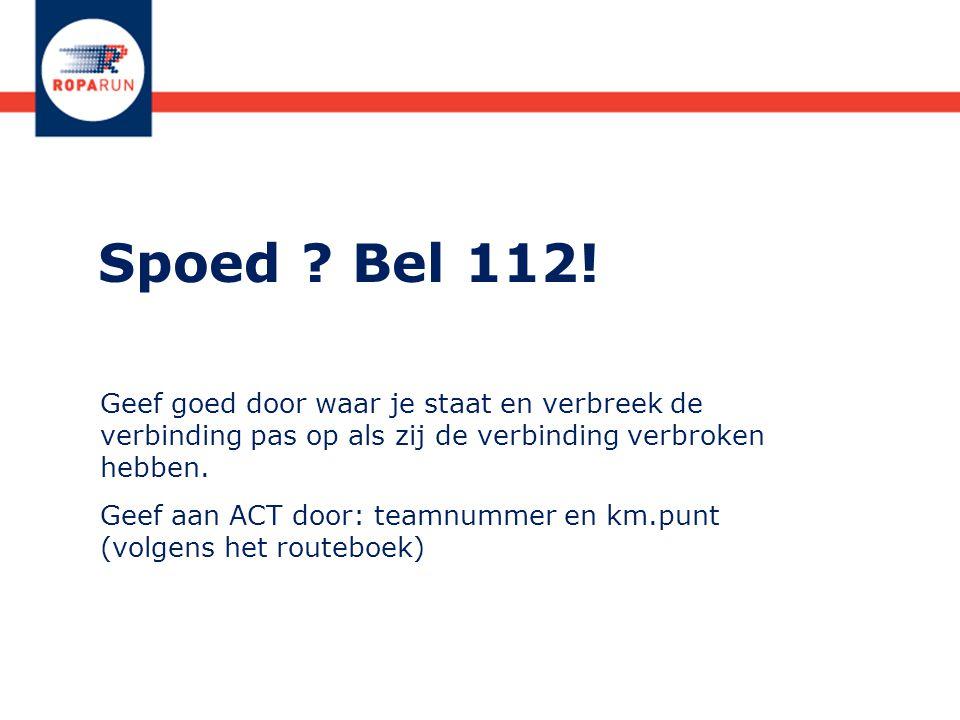 Spoed Bel 112! Geef goed door waar je staat en verbreek de verbinding pas op als zij de verbinding verbroken hebben.