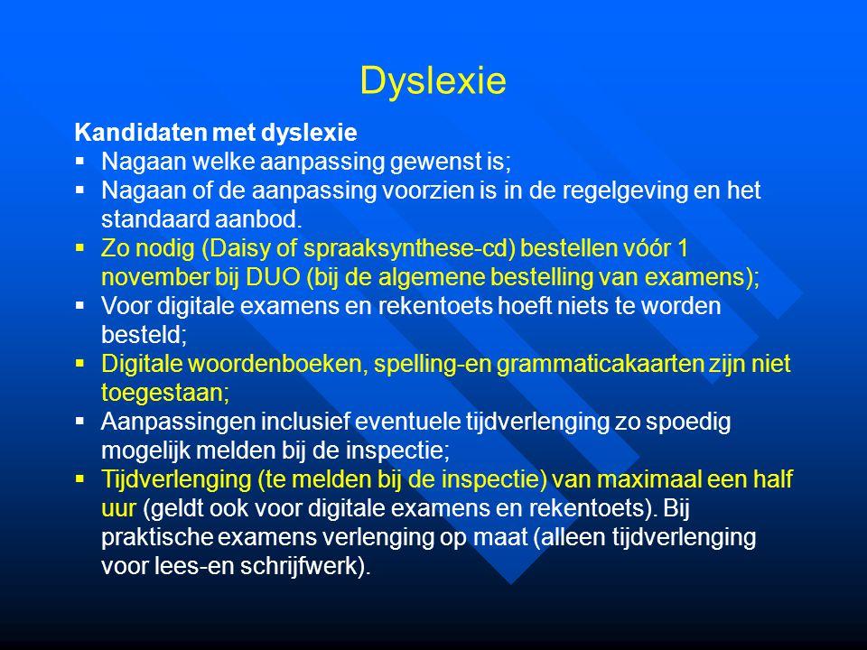 Dyslexie Kandidaten met dyslexie Nagaan welke aanpassing gewenst is;