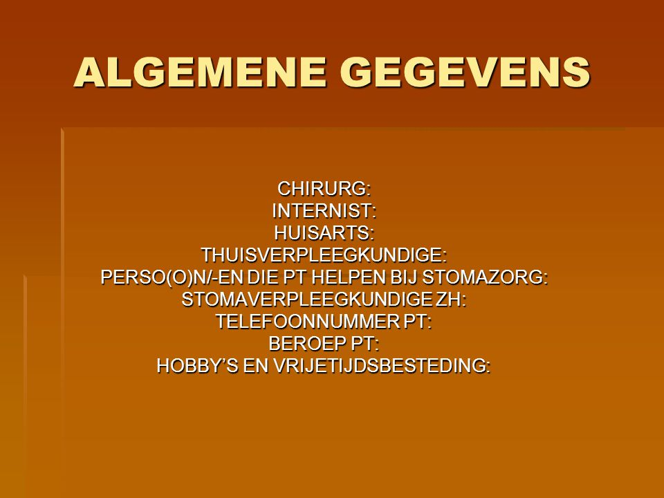 ALGEMENE GEGEVENS CHIRURG: INTERNIST: HUISARTS: THUISVERPLEEGKUNDIGE: