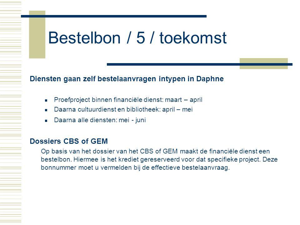 Bestelbon / 5 / toekomst Diensten gaan zelf bestelaanvragen intypen in Daphne. Proefproject binnen financiële dienst: maart – april.