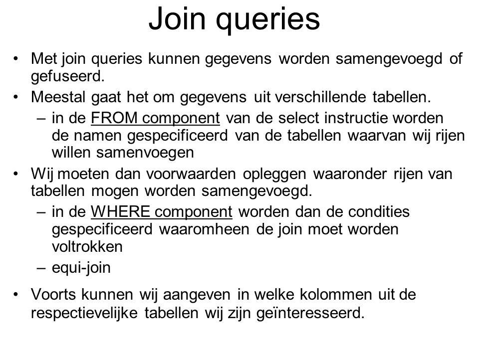 Join queries Met join queries kunnen gegevens worden samengevoegd of gefuseerd. Meestal gaat het om gegevens uit verschillende tabellen.